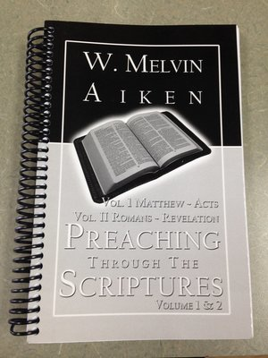 Preaching Through the Scriptures: Vol 1 & 2: Sermons Matthew Through Revelation by Dr. W Melvin Aiken