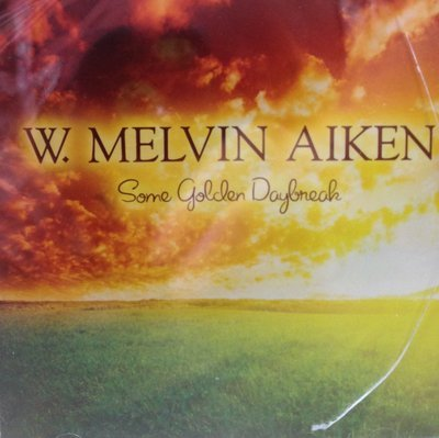 W. Melvin Aiken:  Some Golden Daybreak