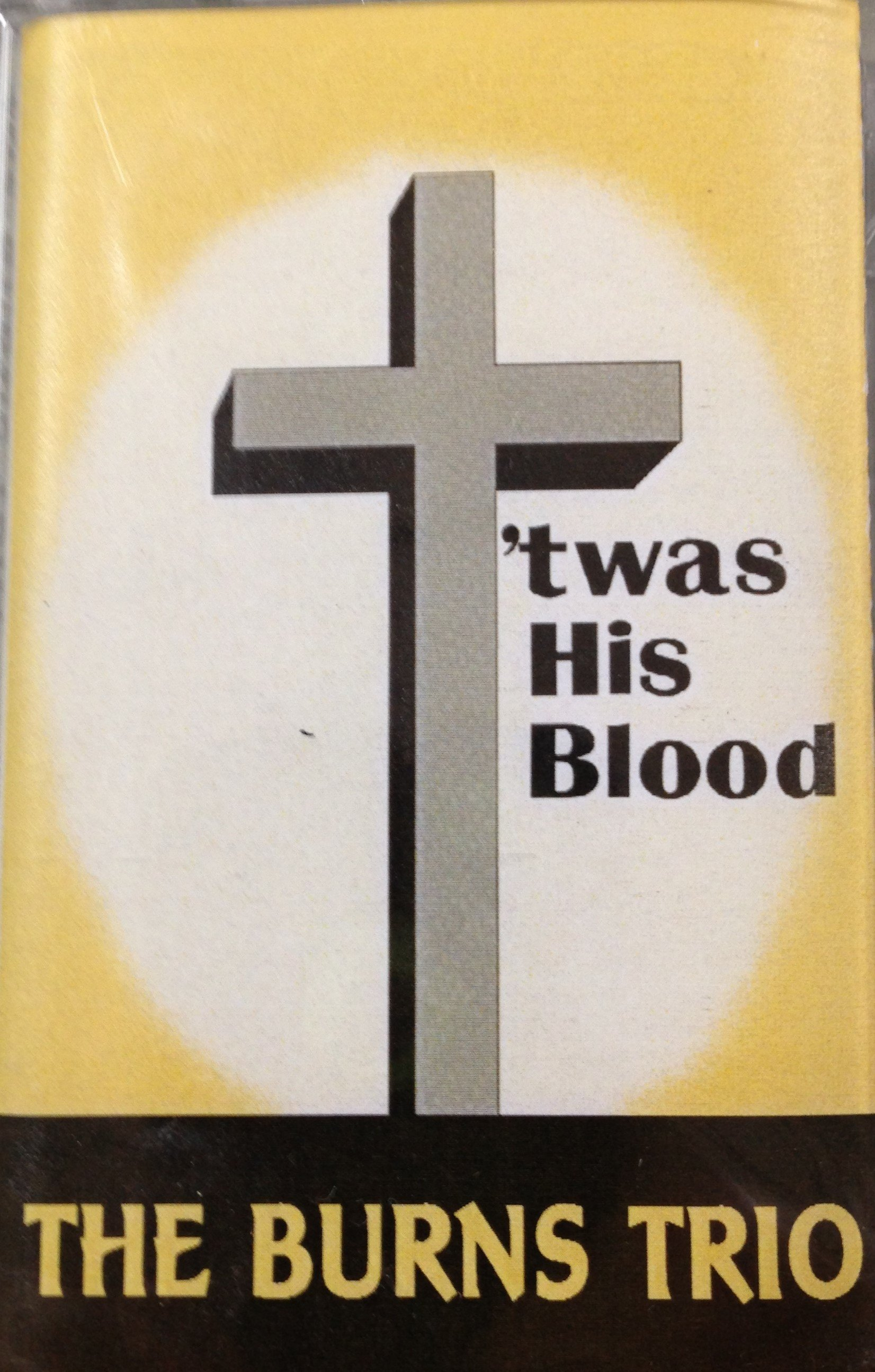 The Burns Trio:  'twas His Blood (CASSETTE TAPE) 00033