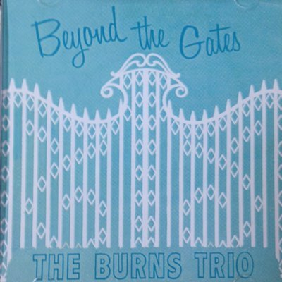 The Burns Trio:  Beyond the Gates  CD
