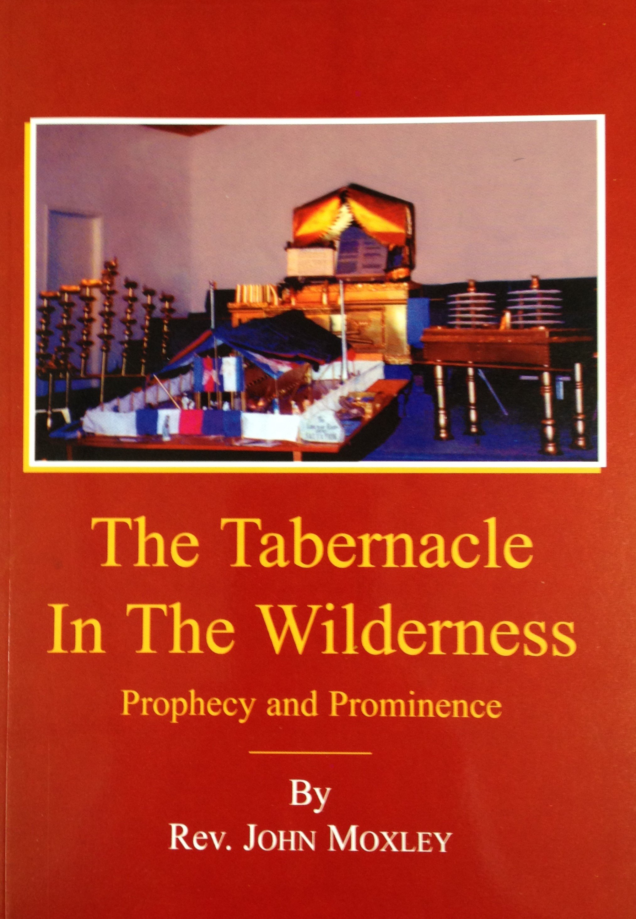 The Tabernacle in The Wilderness:  Prophecy and Prominence by John Moxley 00054