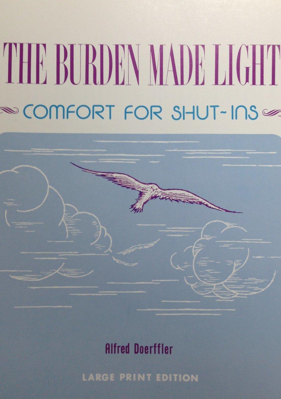 The Burden Made Light:  Comfort for Shut-Ins by Alfred Doerffler  (LARGE PRINT EDITION)