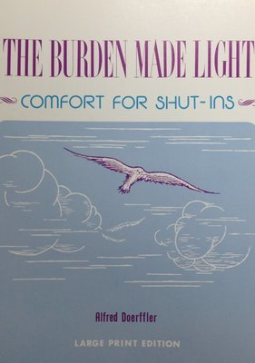 The Burden Made Light:  Comfort for Shut-Ins by Alfred Doerffler  (LARGE PRINT EDITION)