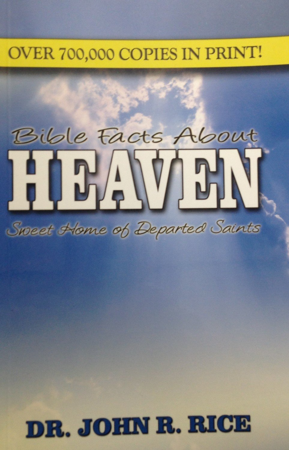 Bible Facts About Heaven:  Sweet Home of the Departed Saints by Dr. John R. Rice