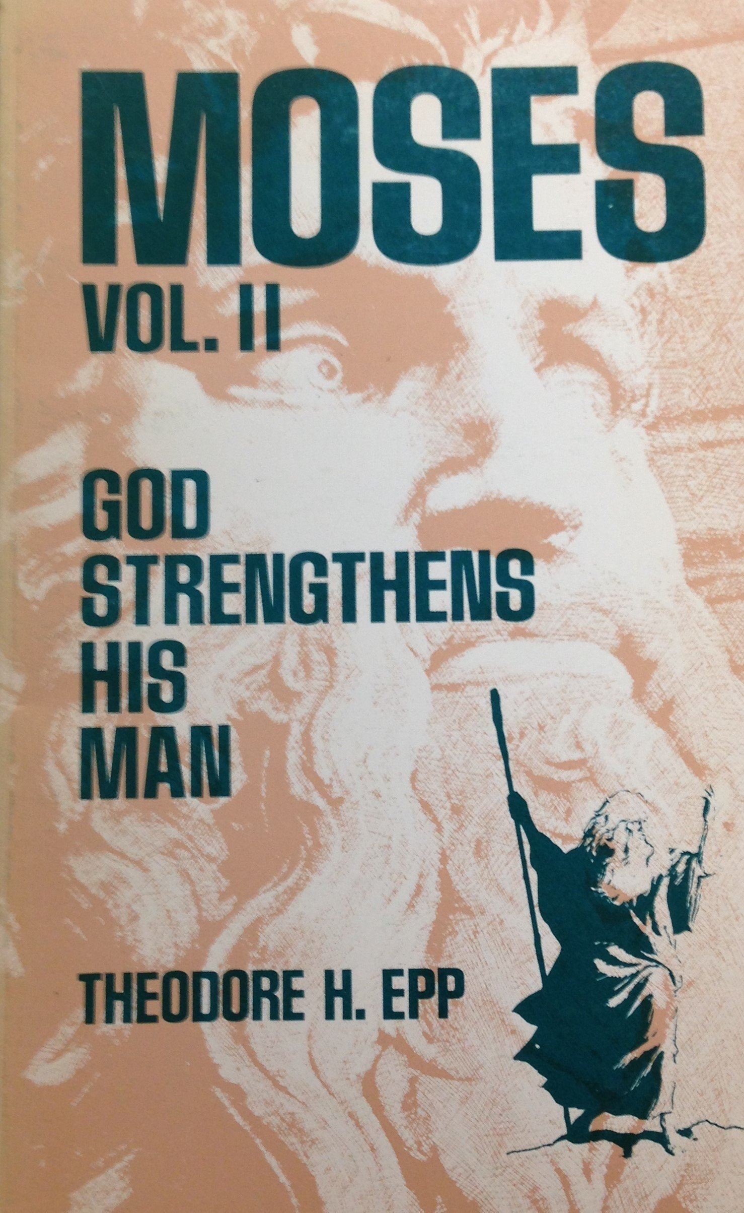 Moses Volume II:  God Strengthens His Man by Theodore H. Epp (USED) 00082