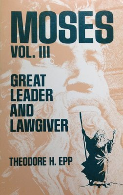 Moses Volume III:  Great Leader and Lawgiver by Theodore H. Epp (USED)