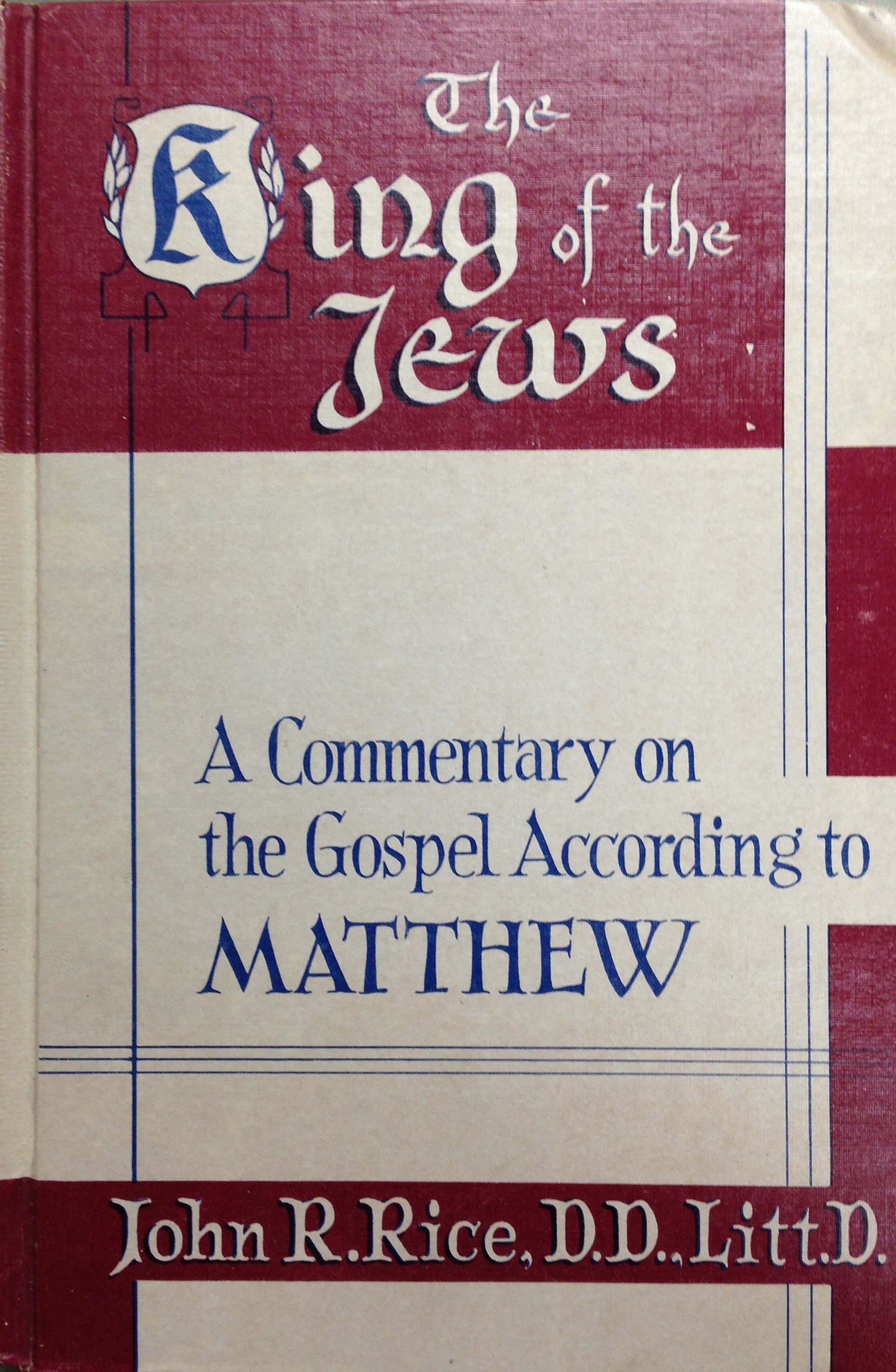The King of the Jews:  A Commentary on the Gospel According to Matthew by John R. Rice  (USED) 00091