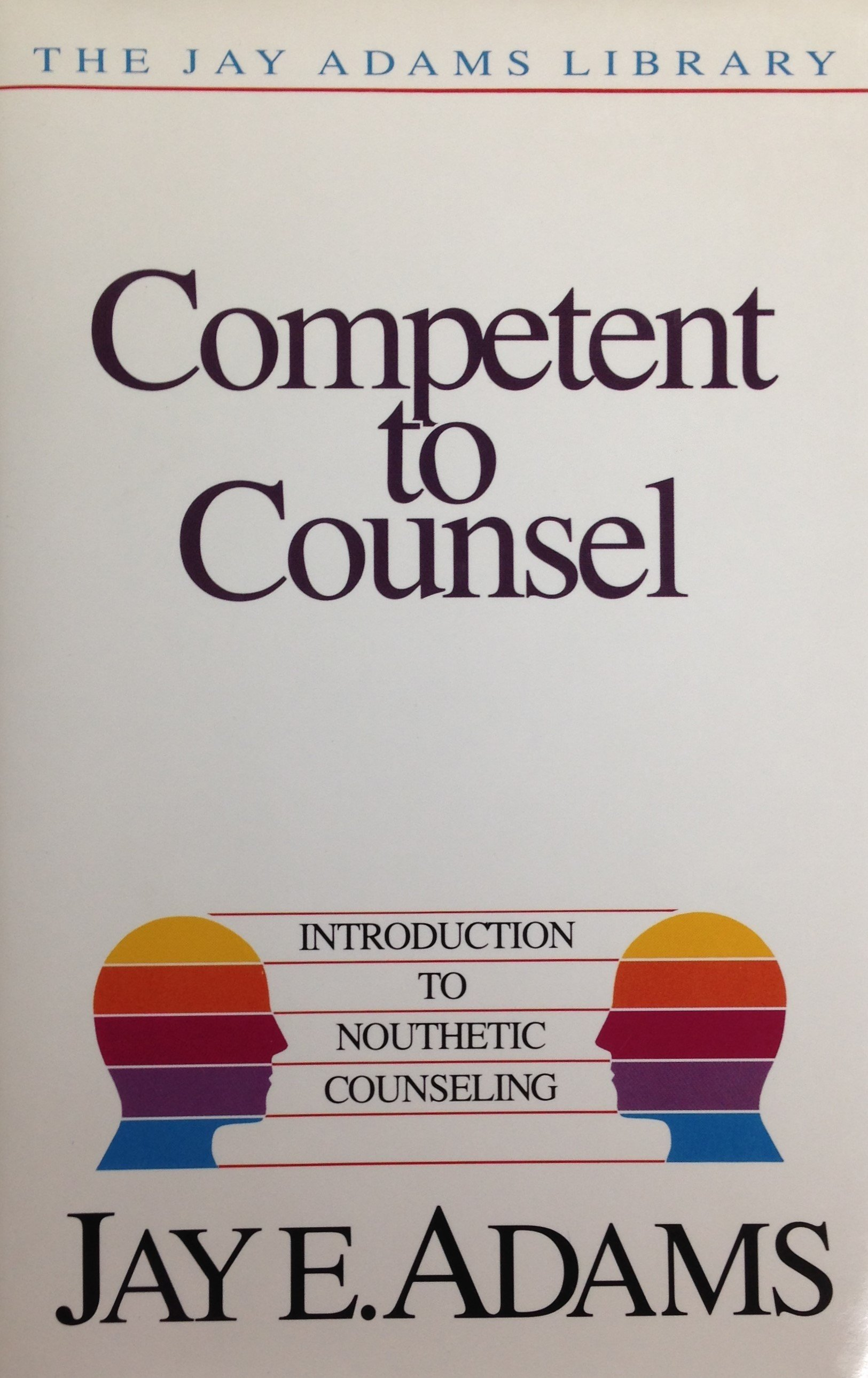 Competent to Counsel:  Introduction to Nouthetic Counseling by Jay E. Adams (Hardback) 00095