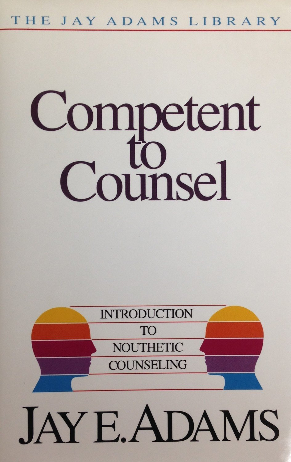 Competent to Counsel:  Introduction to Nouthetic Counseling by Jay E. Adams (Hardback)