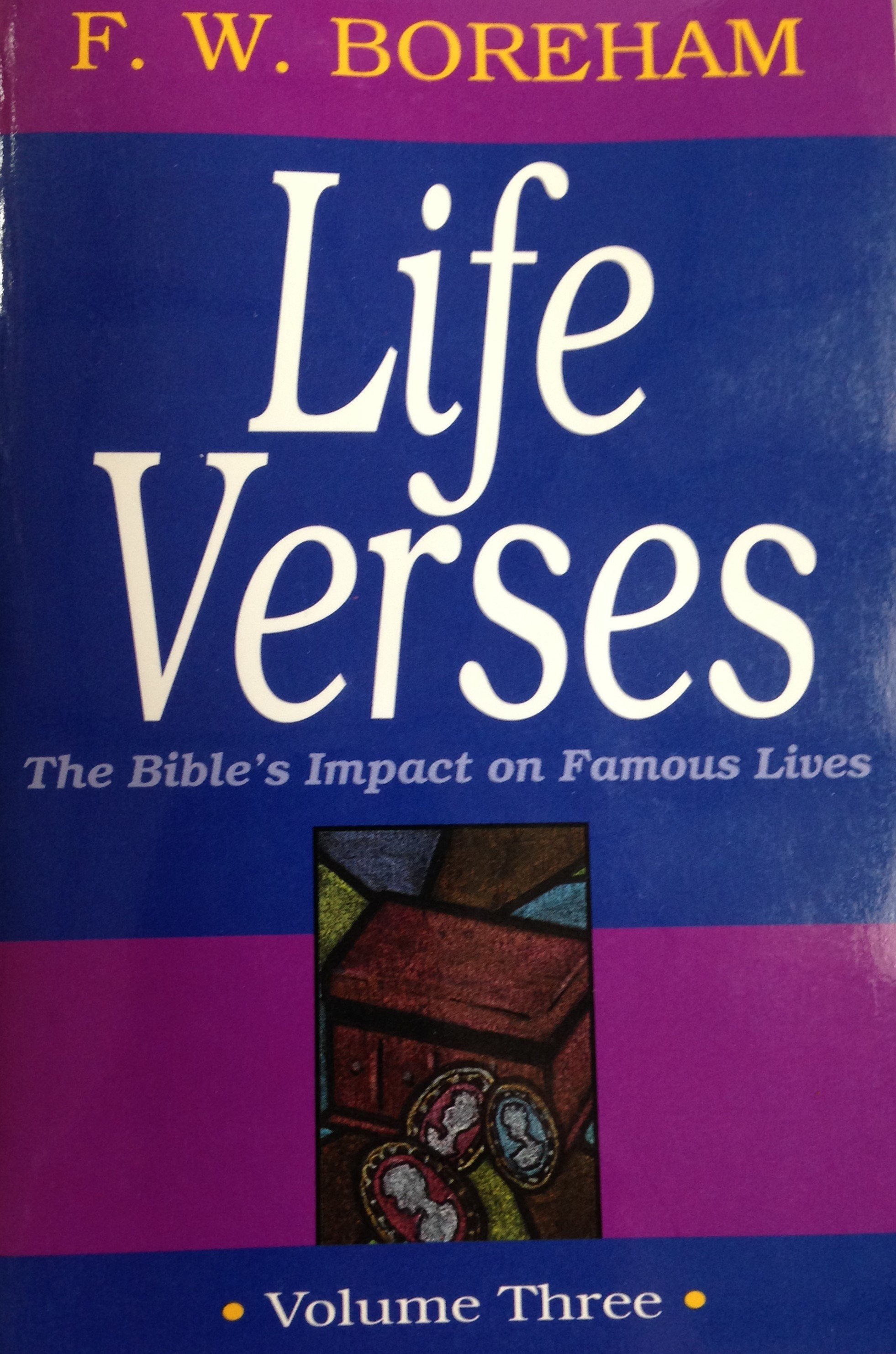 Life Verses:  The Bible's Impact on Famous Lives Volume 3 by F.W. Boreham 00104