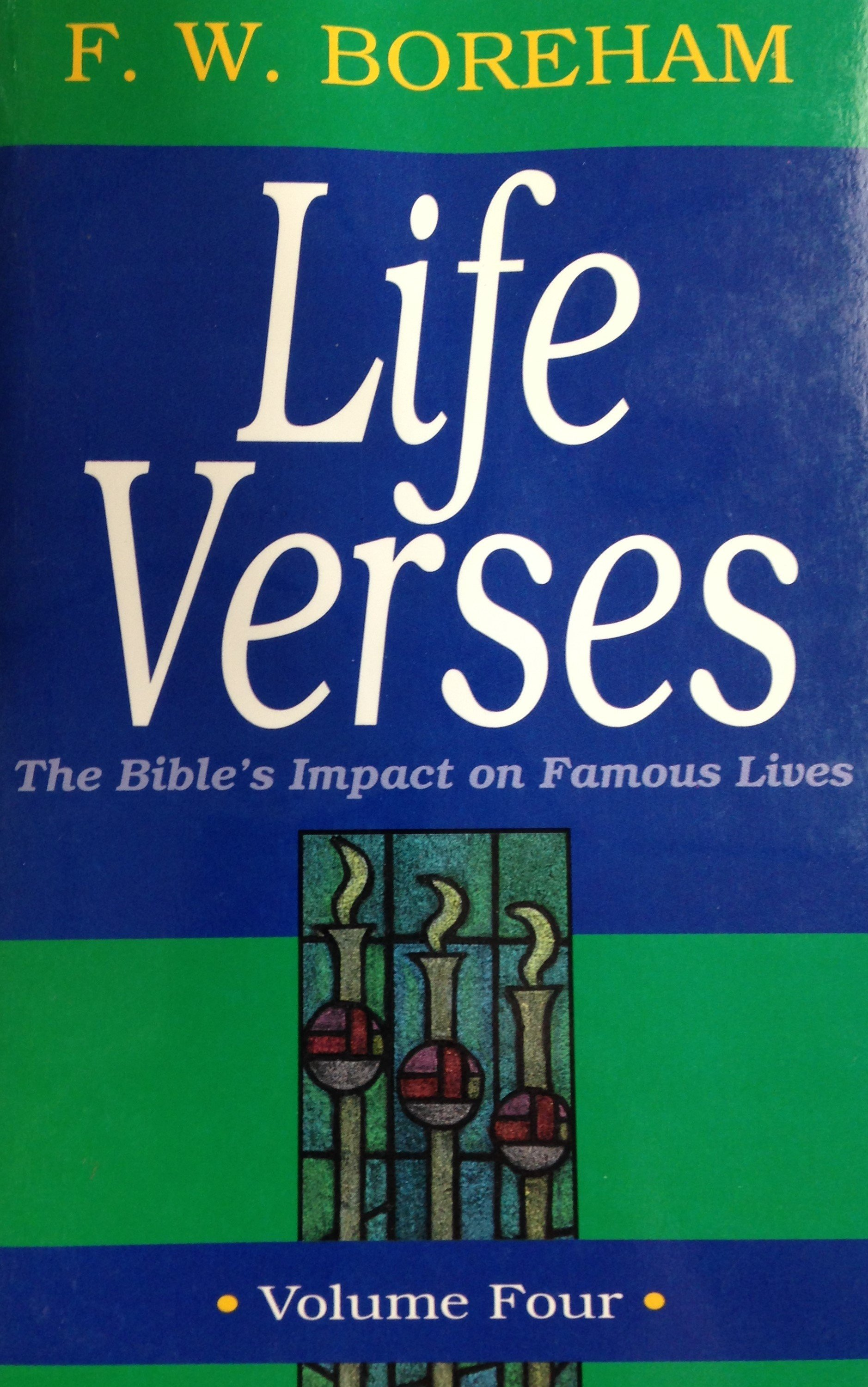 Life Verses:  The Bible's Impact on Famous Lives Volume 4 by F.W. Boreham 00105