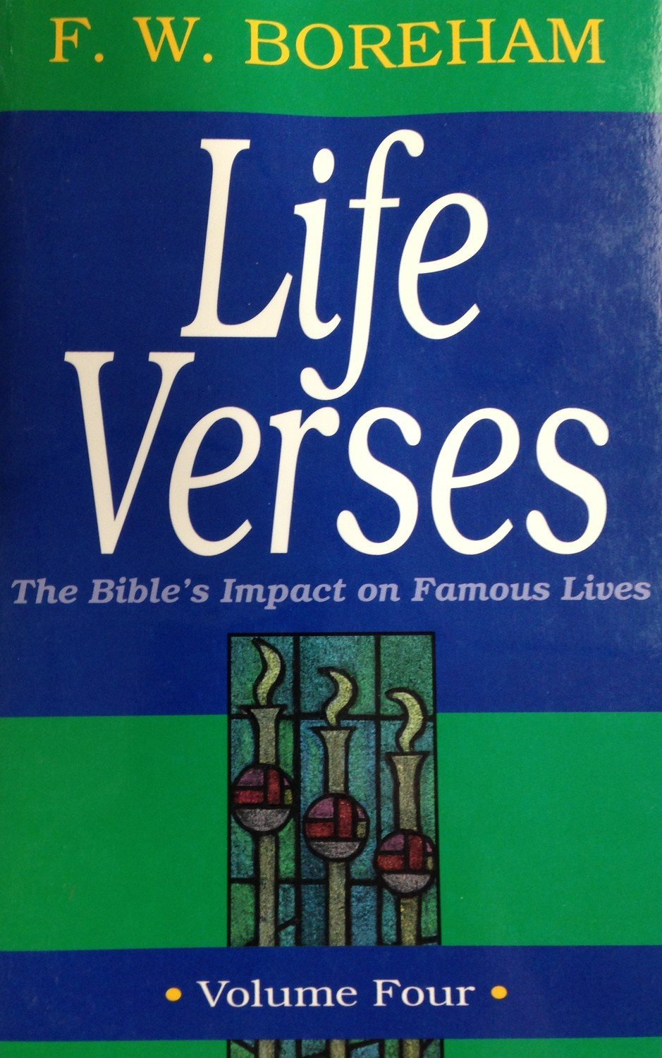 Life Verses:  The Bible's Impact on Famous Lives Volume 4 by F.W. Boreham