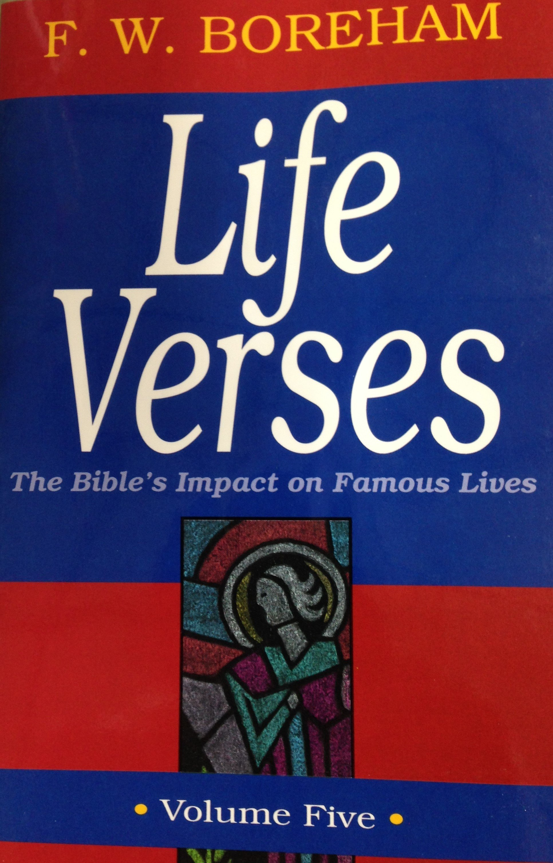 Life Verses:  The Bible's Impact on Famous Lives Volume 5 by F.W. Boreham 00106