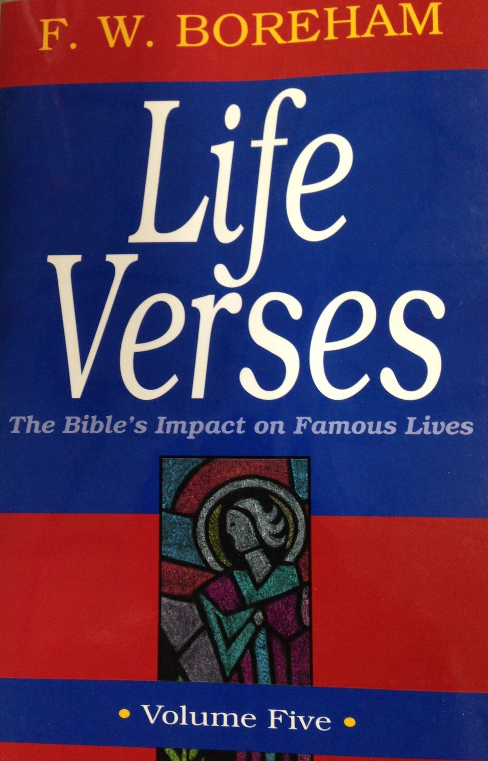 Life Verses:  The Bible's Impact on Famous Lives Volume 5 by F.W. Boreham