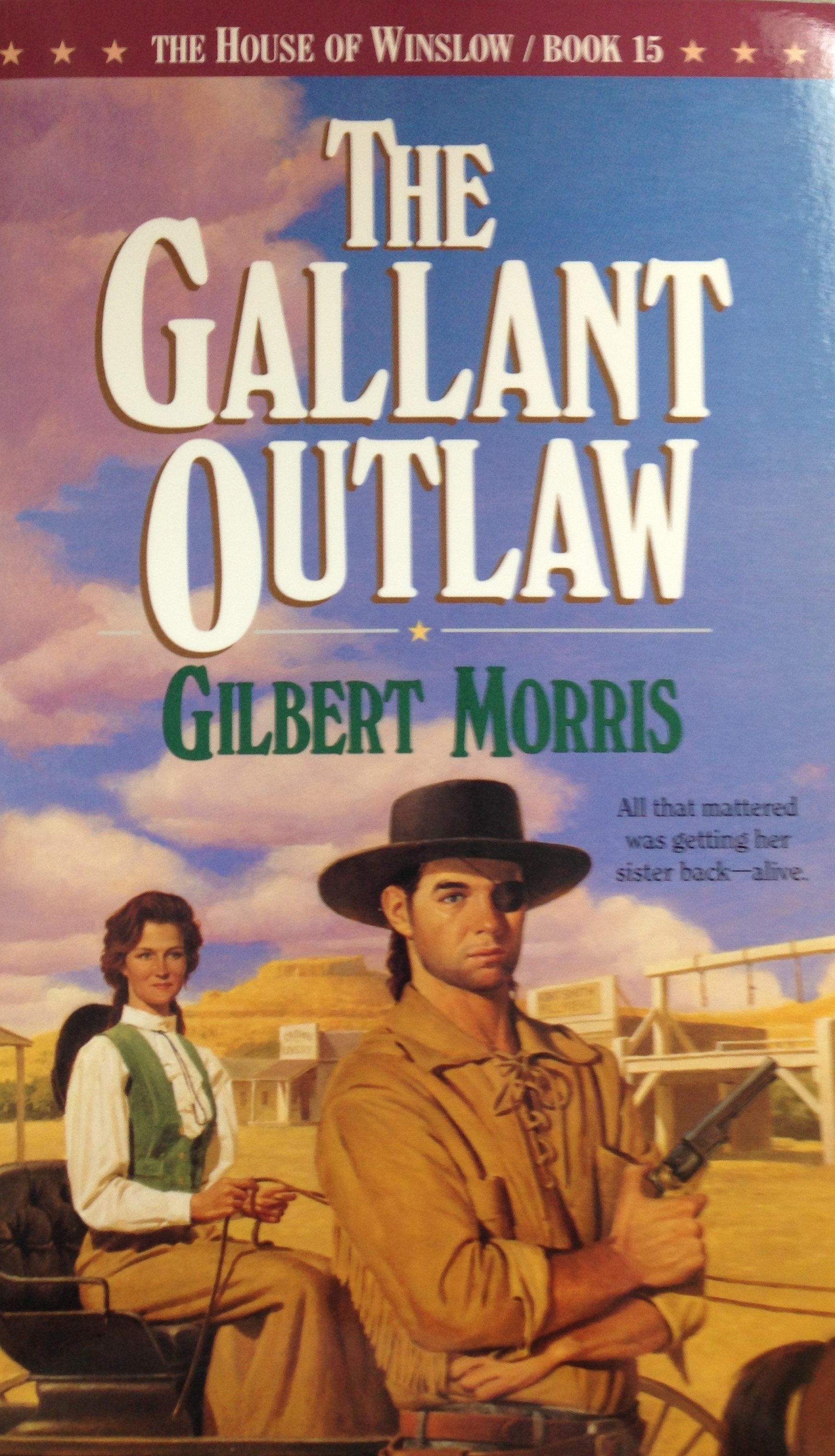 The Gallant Outlaw :  The House of Winslow Book 15 by Gilbert Morris 00109