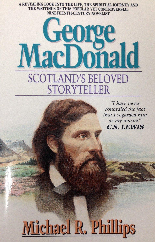 George MacDonald:  Scotland's Beloved Storyteller by Michael Phillips