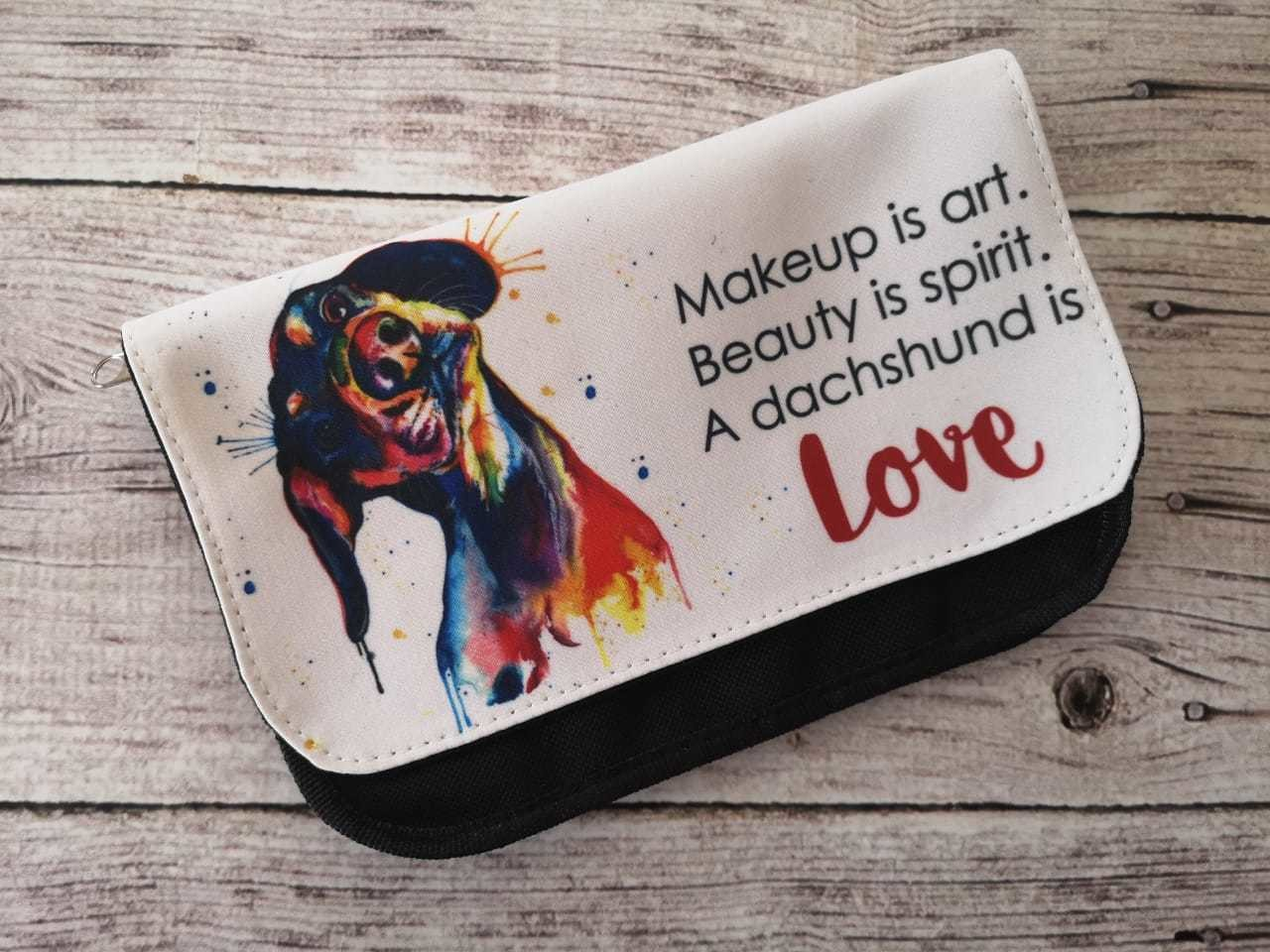 Make-Up Bag - Make-up is Art. Beauty is Spirit. A Dachshund is Love