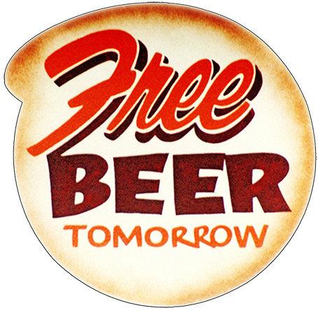 FREE BEER TOMORROW * 8'' x 8''