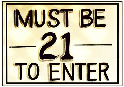 MUST BE 21 TO ENTER * 7'' x 11''