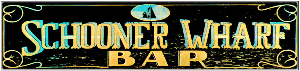 SCHOONER WHARF BAR OLD SIGN * 4'' x 16' 10075