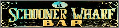 SCHOONER WHARF BAR OLD SIGN * 4'' x 16'