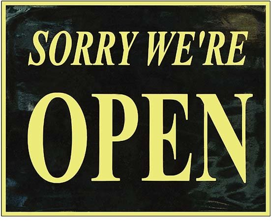 SORRY WE'RE OPEN * 8 x 10''