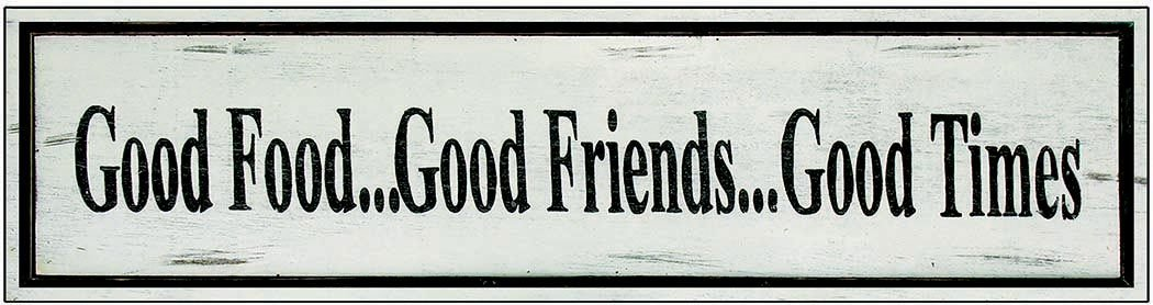 GOOD FOOD GOOD FRIENDS * 3'' x 16''