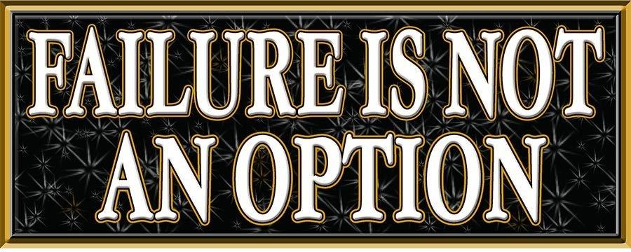 FAILURE IS NOT AN OPTION * 5'' x 11''
