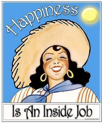 HAPPINESS IS AN INSIDE JOB * 8'' x 9''