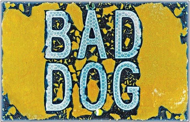 BAD DOG * 6'' x 11''
