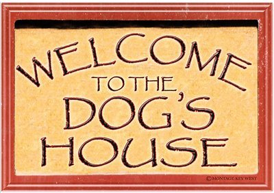 WELCOME TO THE DOG'S HOUSE * 7'' x 11''
