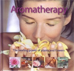 Aromatherapy Book - The Healing Power of Plants and flowers