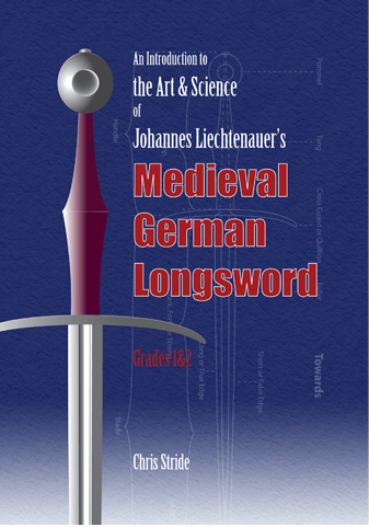 The Art and Science of Johannes Liechtenauer's Medieval German Longsword Grades 1&2
