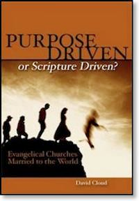 Purpose Driven or Scripture Driven: A Warning about Rick Warren and the Purpose Driven Philiosphy