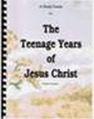 The Teenage Years of Jesus Christ, A Study Guide to
