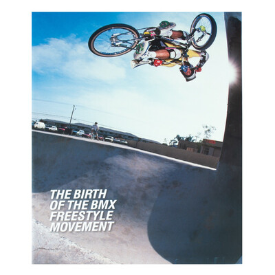 The Birth Of The Bmx Freestyle Movement 2nd Edition