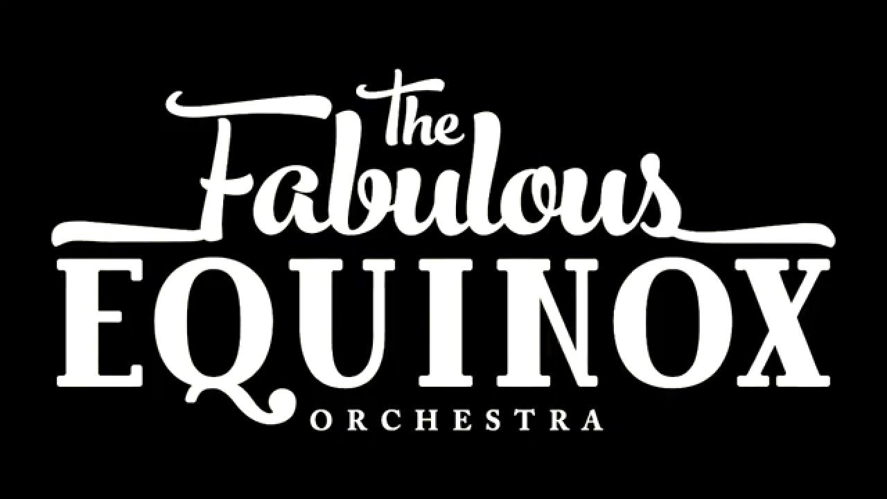 THE FABULOUS EQUINOX ORCHESTRA - Friday, June 7, 2019 EQUINOX