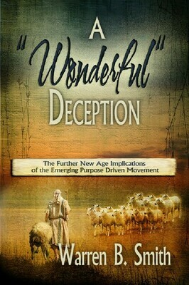 """A """"Wonderful"""" Deception: The Further New Age Implications of the Emerging Purpose Driven Movement"""