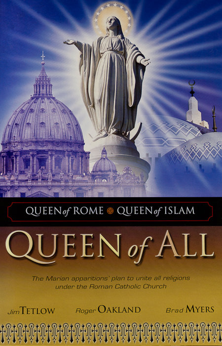 QUEEN of ROME, QUEEN of ISLAM, QUEEN of ALL - The Marian apparitions' plan to unite all religions under the Roman Catholic Church