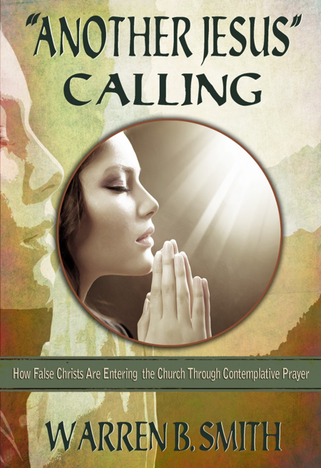 """Another Jesus"" Calling - How False Christs Are Entering the Church Through Contemplative Prayer"