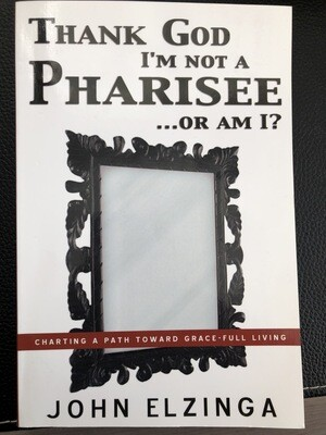 Thank God I'm Not a Pharisee....or am I?