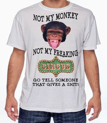 NOT MY MONKEY T-SHIRT FREE SHIPPING