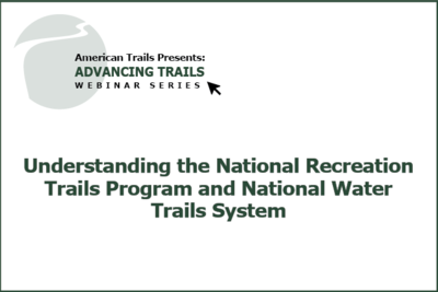 Understanding the National Recreation Trails Program and National Water Trails System (FREE RECORDING)