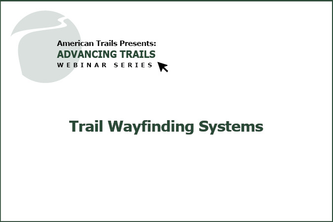 Trail Wayfinding Systems – A Practical Guide to Principles, Best Practices, and Deployment (RECORDING)