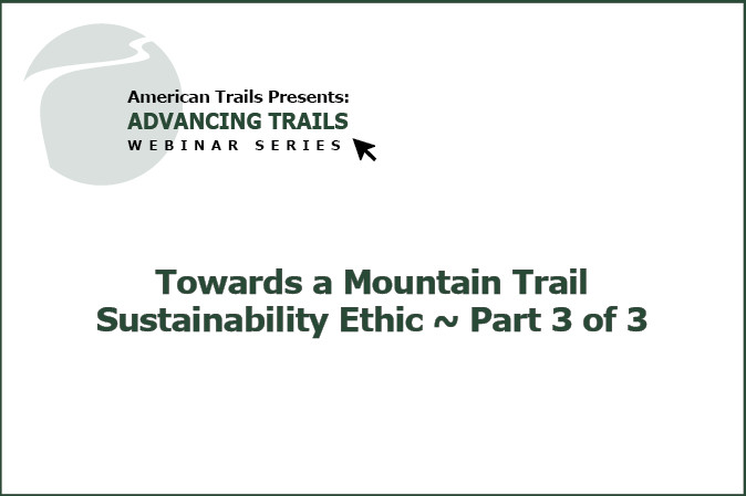 Towards a Mountain Trail Sustainability Ethic ~ Part 3 of 3 (RECORDING)