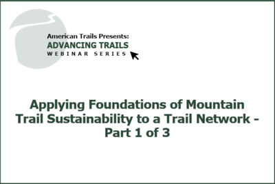 Applying Foundations of Mountain Trail Sustainability to a Trail Network (RECORDING)