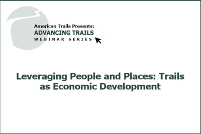 Leveraging People and Places: Trails as Economic Development  (RECORDING)
