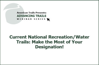 Current National Recreation/Water Trails: Make the Most of Your Designation! (FREE RECORDING)