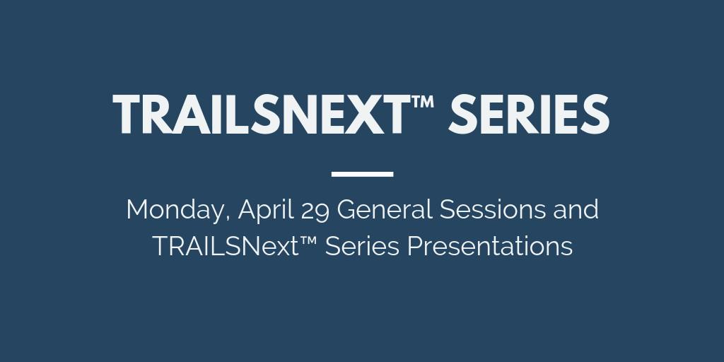 Monday, April 29 TRAILSNext™ Series Presentations