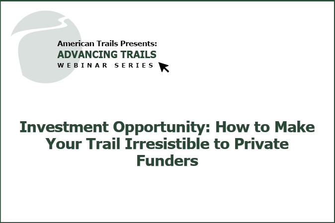 Investment Opportunity: How to Make Your Trail Irresistible to Private Funders (RECORDING)